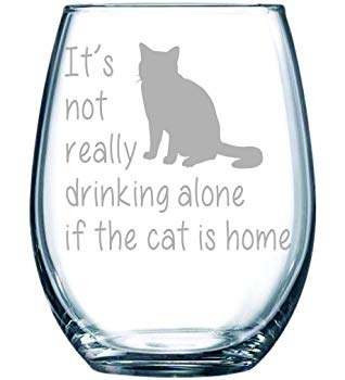 It's not really drinking alone if the cat is home stemless wine glass